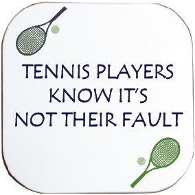 TENNIS NOT THEIR FAULT COASTER