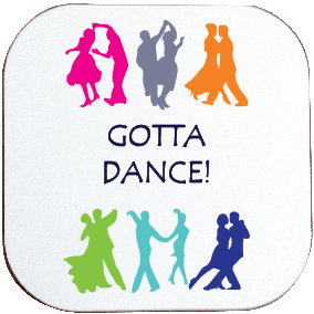 GOTTA DANCE COASTER
