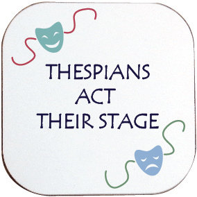 ACTORS / THESPIANS ACT THEIR STAGE COASTER