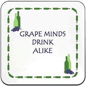 WINE COASTER - GRAPE MINDS DRINK ALIKE