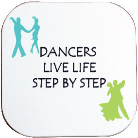 DANCERS LIVE LIFE STEP BY STEP COASTER