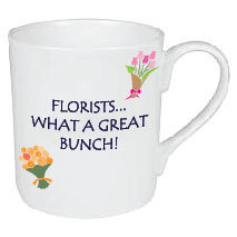 FLORISTS...WHAT A GREAT BUNCH! MUG