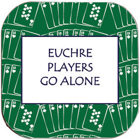 EUCHRE PLAYERS GO ALONE COASTER