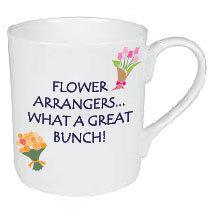FLOWER ARRANGERS...WHAT A GREAT BUNCH MUG