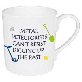 METAL DECTORISTS CAN'T RESIST DIGGING UP THE PAST MUG