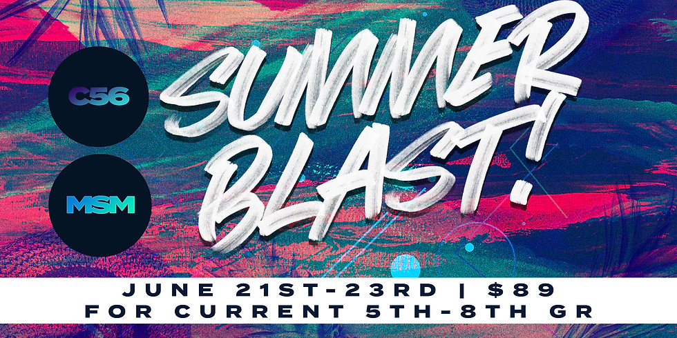 MSM & C56 ( 5th-8th GR) Summer Blast!