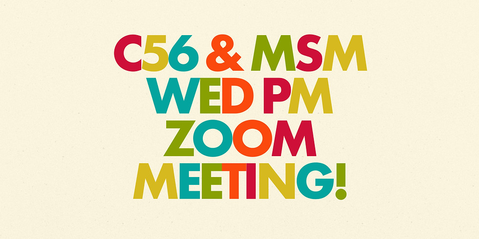 C56 and MSM Wed PM Zoom Meeting