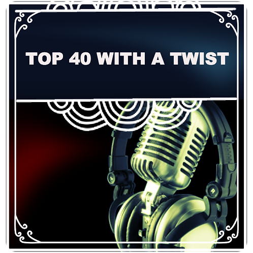 TOP 40 with a TWIST ( 2hr un-hosted weekly show)