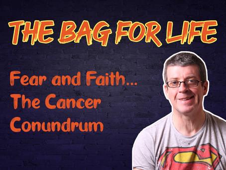 Fear and Faith... The Cancer Conundrum