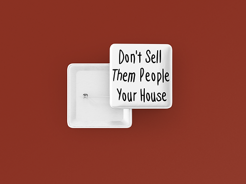 Don't Sell Them People Your House