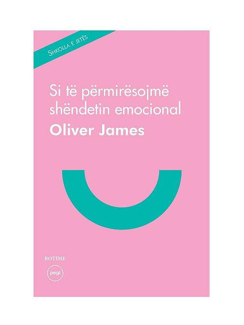 Si të përmirësojmë shëndetin emocional - Oliver James