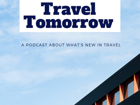 Travel Tomorrow Podcast: What's New In Travel