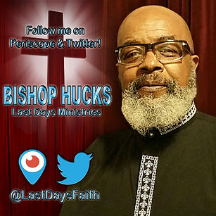 Bishop Hucks, Last Days Faith, Twitter, Periscope