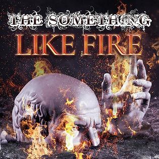 TheSomething-LikeFire-Option1.jpg