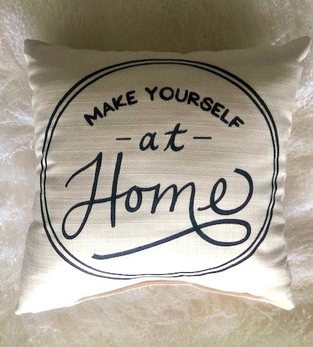 Make Yourself at Home Pillow