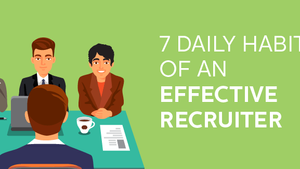 7 Daily Habits of an Effective Recruiter