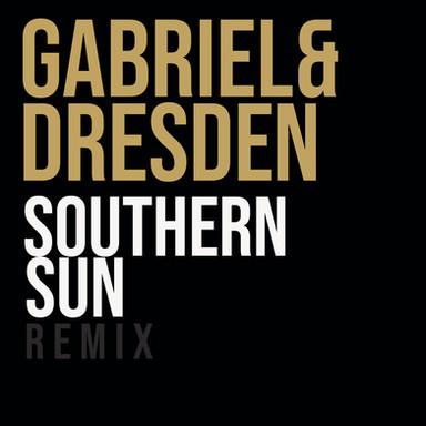 Southern Sun - Gabriel & Dresden Remix