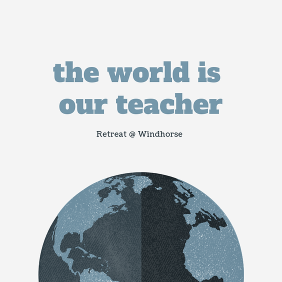 The World is Our Teacher Local Retreat