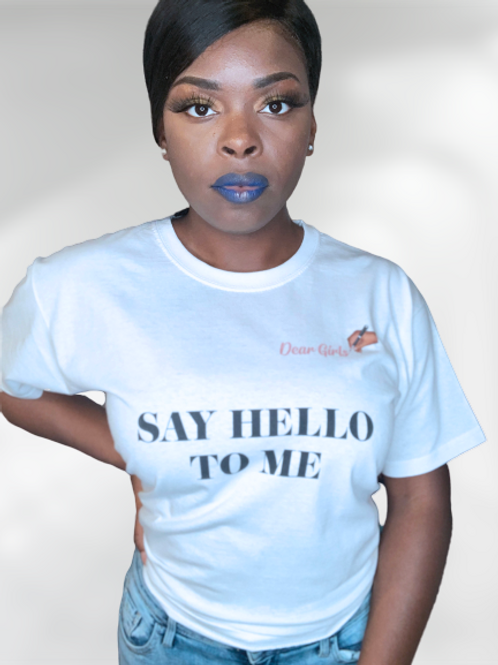 SAY HELLO TO ME QUOTE T