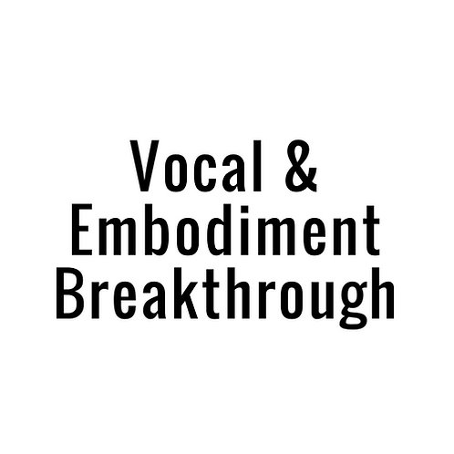 Vocal and Embodiment Private Breakthrough Session