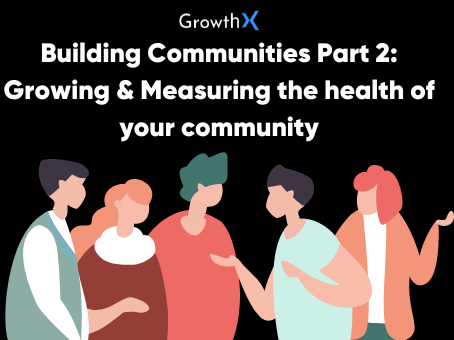 Building Communities Part 3: Growing & Measuring the health of your community