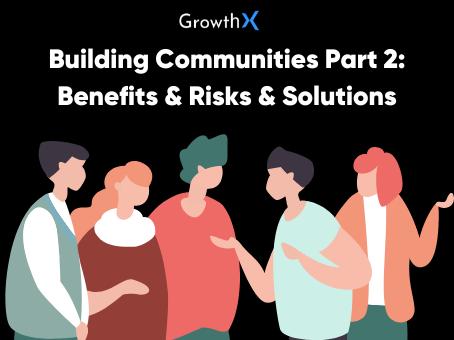 Building Communities Part 2: Benefits & Risks & Solutions