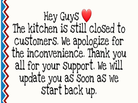Sorry Guys Kitchen is still Closed