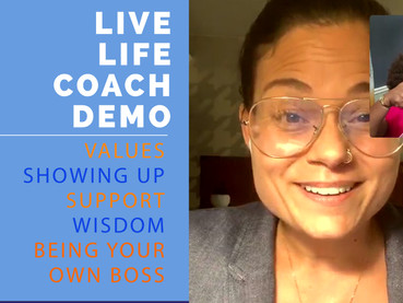 Values: Showing Up, Being Your Own Boss, & Wisdom - Live Life Coach Demo