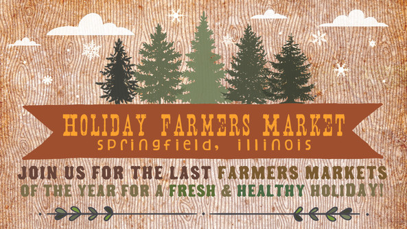 Springfield Holiday Farmers Market- Nov. 19th LOCATION CHANGE