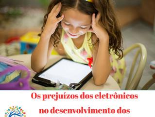 Os Prejuízos do excesso dos eletrônicos na vida e no desenvolvimento das criança