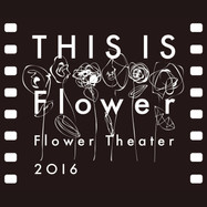Flower THIS IS Flower Theater