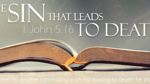 1 John 5:16,17: The Sin Leading to Death