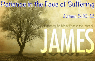 James 5:10-12: Patient Endurance and Godly Integrity
