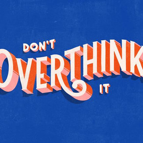 Do this instead of overthinking