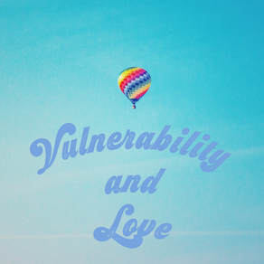 May: Vulnerability + Love