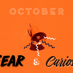 October: Fear & Curiosity