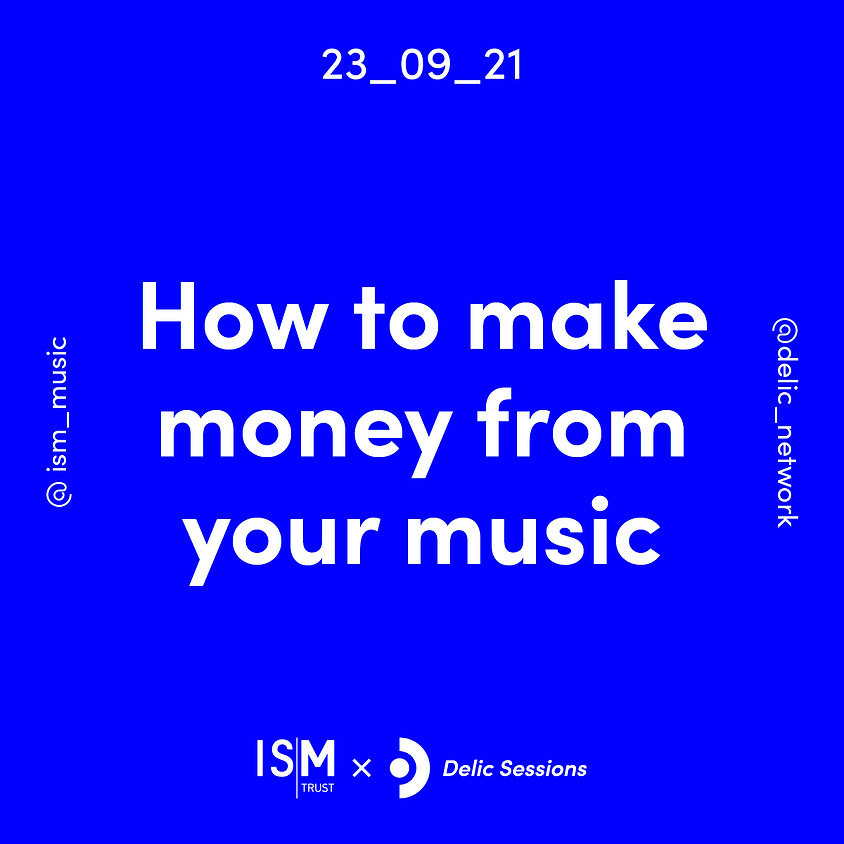 ISM x Delic Sessions: How to make money from your music