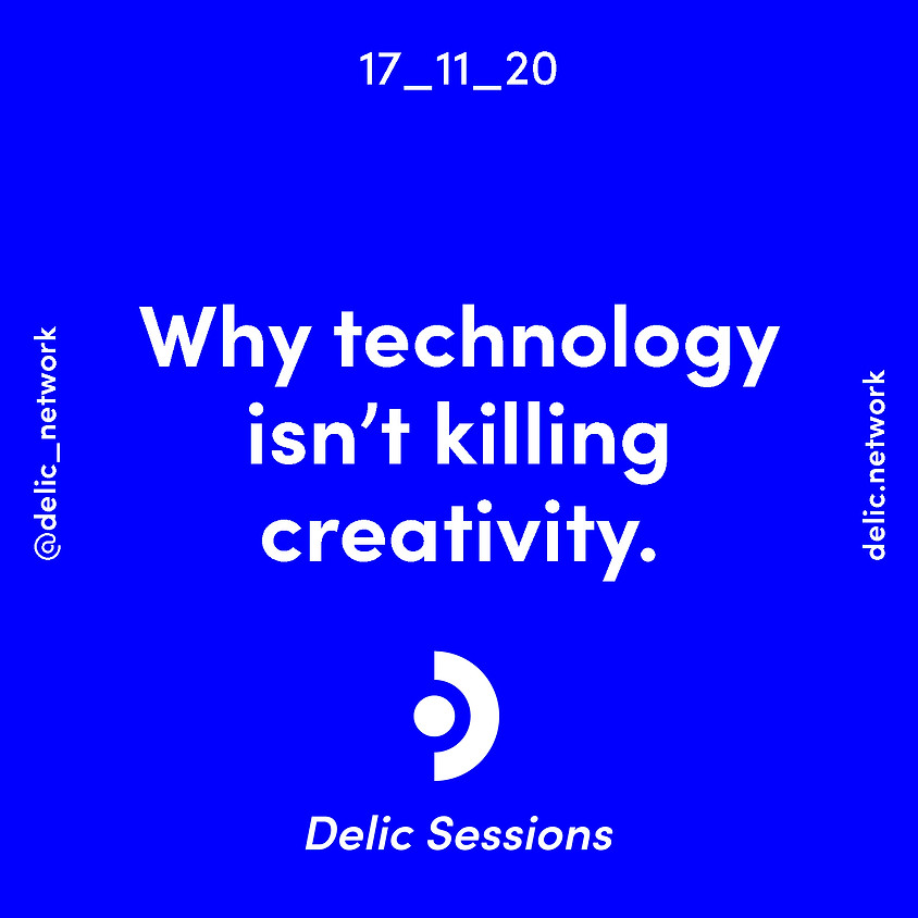 Delic Sessions 007: Why technology isn't killing creativity