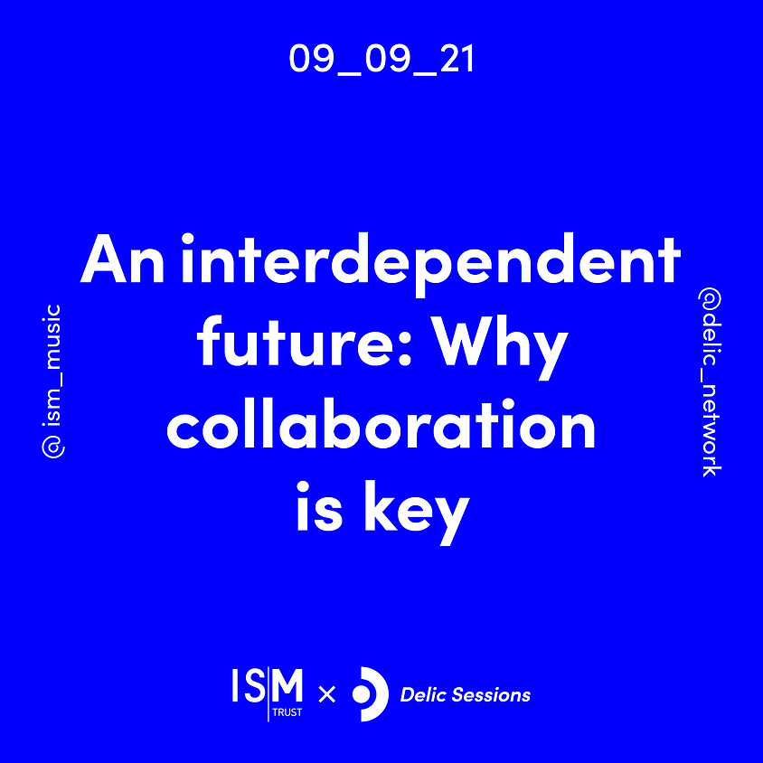 ISM x Delic Sessions: An interdependent future: Why collaboration is key