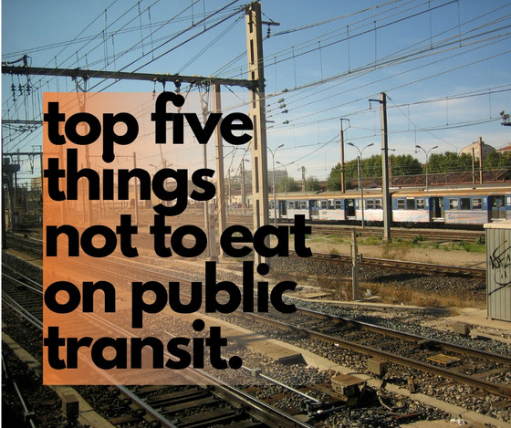 Top Five Things Not To Eat On Public Transit.
