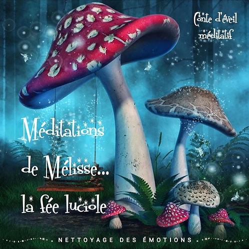 MEDITATIONS DE MELISSE LA FEE LUCIOLE    TOME 1      Nettoyage émotionnel