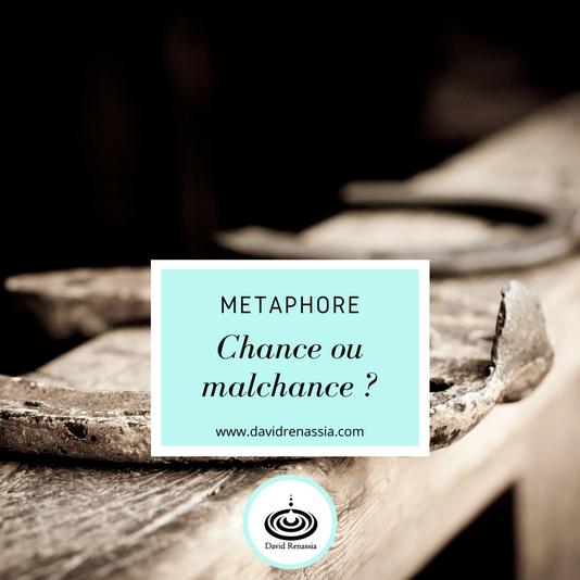 Chance ou malchance ? (métaphore)
