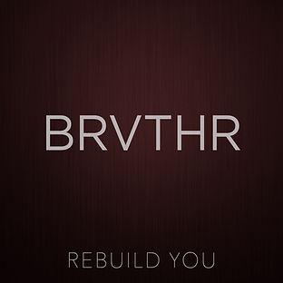 BRVTHR-Rebuild-You-(Single)-Album-Art-Da