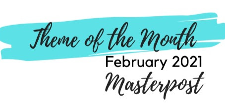 Theme of the Month Masterpost: February 2021