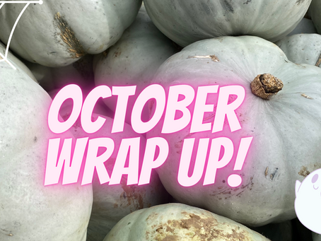 October Wrap Up!