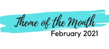 Theme of the Month: February 2021