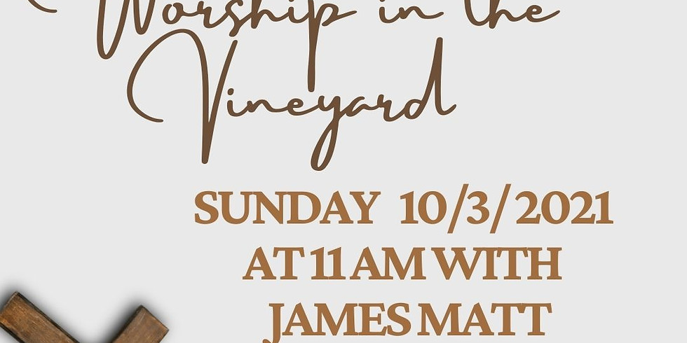 Praise Music in the Vineyard with James Matt  (No Charge)