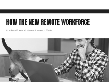 How the New Remote Workforce Can Benefit your Customer Research Efforts