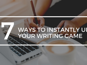7 Ways to Instantly Up Your Writing Game