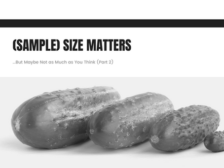 (Sample) Size Matters. But, Maybe Not as Much as You Think (Part 2)